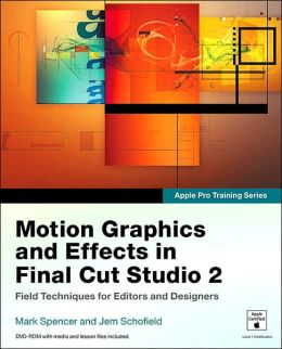 Motion Graphics and Effects in Final Cut Studio 2: Field Techniques for Editors and Designers