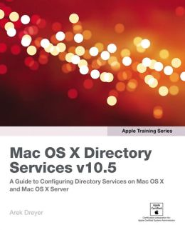 Mac OS X Directory Services v10.5 (Apple Training Series)