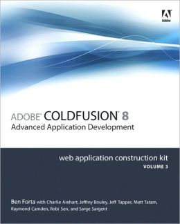 Adobe ColdFusion 8 Advanced Application Development: Web Application Construction Kit, Volume 3