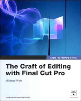 The Craft of Editing with Final Cut Pro (Apple Pro Training Series)