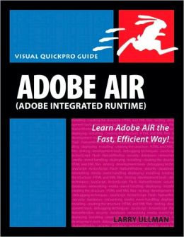 Adobe AIR with AJAX: Learn Adobe AIR the Fast, Efficient Way! (Visual QuickPro Guide)