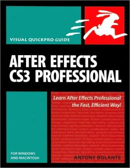 After Effects CS3 Professional: For Windows and Macintosh [Visual QuickPro Guide Series]