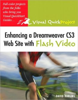 Enhancing a Web Site with Flash Video: Visual QuickProject Guide