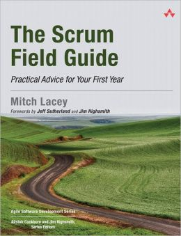 The Scrum Field Guide: Practical Advice for Your First Year