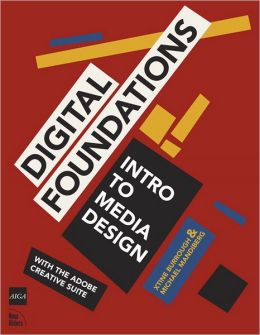 Digital Foundations: Intro to Media Design with the Adobe Creative Suite (AIGA Design Press Series)