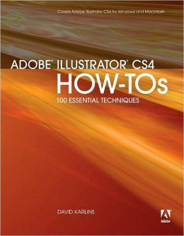 Adobe Illustrator CS4 How-Tos: 100 Essential Techniques (How-Tos Series)