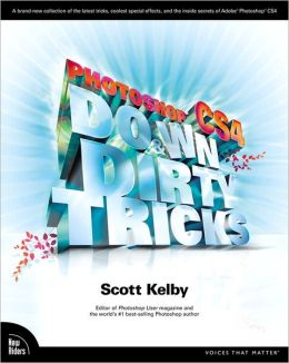 Photoshop CS4 Down & Dirty Tricks (Down & Dirty Tricks Series)