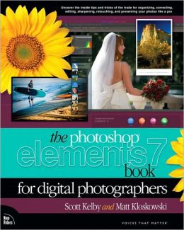 The Adobe Photoshop Elements 7 Book for Digital Photographers (Voices That Matter Series)