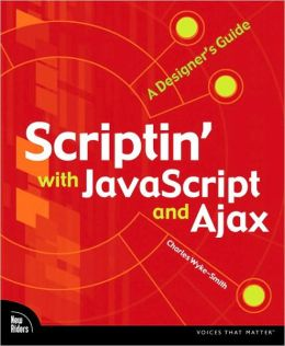 Scriptin' with JavaScript and Ajax: A Designer's Guide (Voices That Matter Series)
