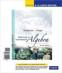 Beginning & Intermediate Algebra with Applications & Visualization, Books a la Carte Edition