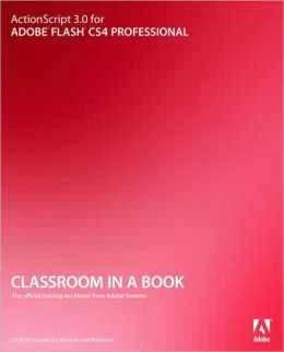 ActionScript 3.0 for Adobe Flash CS4 Professional Classroom in a Book
