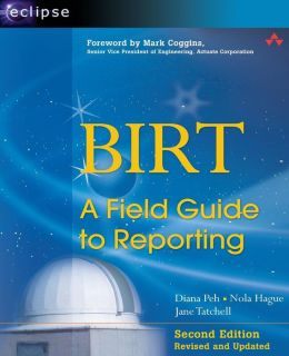 Birt: A Field Guide to Reporting (Eclipse Series)