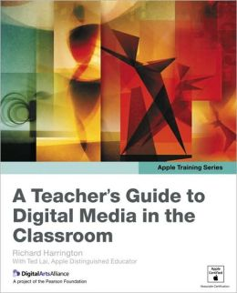 A Teacher's Guide to Digital Media in the Classroom (Apple Training Series)