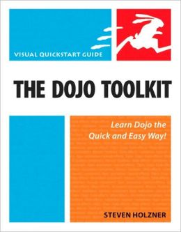 The Dojo Toolkit: Visual QuickStart Guide (Visual QuickStart Guide Series)