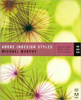 Adobe InDesign CS4 Styles: How to Create Better, Faster Text and Layouts