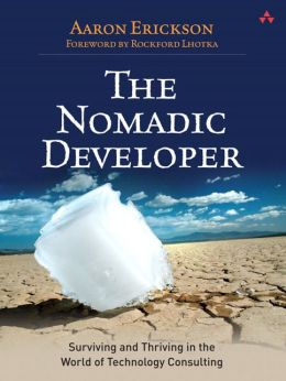 The Nomadic Developer: Surviving and Thriving in the World of Technology Consulting (Microsoft Technologies Series)