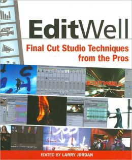 EditWell: Final Cut Studio Techniques from the Pros