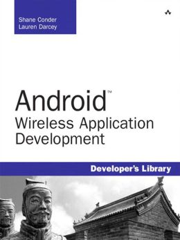 Android Wireless Application Development (Developer's Library Series)
