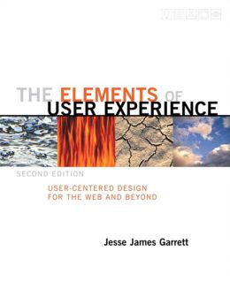 Elements of User Experience,The: User-Centered Design for the Web and Beyond