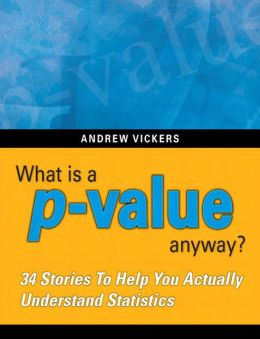 What is a p-value anyway? 34 Stories to Help You Actually Understand Statistics