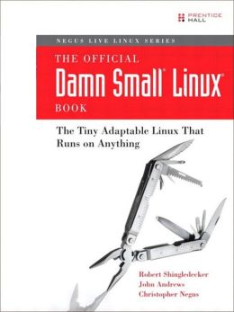 The Official Damn Small Linux Book: The Tiny Adaptable Linux that Runs on Anything