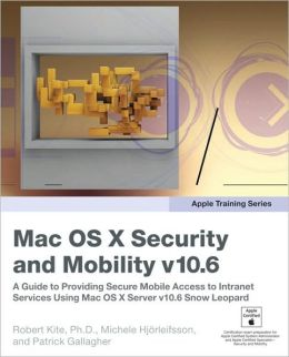 Apple Training Series: Mac OS X Security and Mobility v10.6 (Apple Training Series)