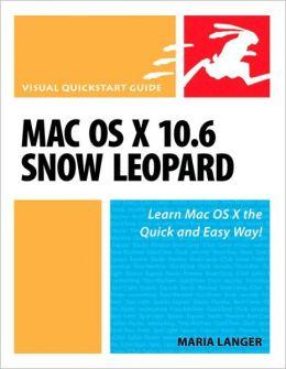 Mac OS X 10.6 Snow Leopard (Visual QuickStart Guide Series)