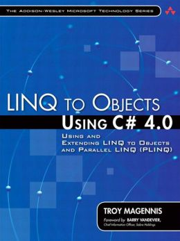 LINQ to Objects Using C# 4.0: Using and Extending LINQ to Objects and Parallel LINQ (PLINQ)