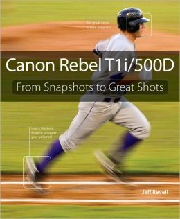 Canon Rebel T1i/500D: From Snapshots to Great Shots (From Snapshots to Great Shots Series)