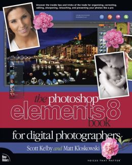 The Photoshop Elements 8 Book for Digital Photographers (Voices That Matter Series)