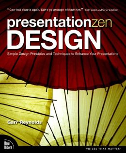 Presentation Zen Design: Simple Design Principles and Techniques to Enhance Your Presentations (Voices That Matter Series)