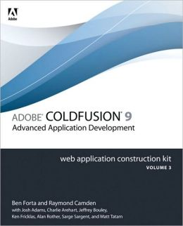 Adobe ColdFusion 9 Web Application Construction Kit, Volume 3: Application Development