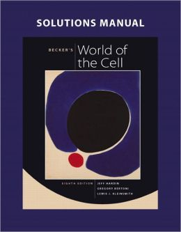 Solutions Manual for Becker's World of the Cell