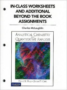 In Class Worksheets and Additional Beyond the Book Assignments for Analytical Chemistry and Quantitative Analysis