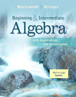Beginning and Intermediate Algebra with Applications & Visualization