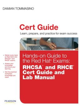 Hands-on Guide to the Red Hat(R) Exams: RHCSA and RHCE(R) Cert Guide and Lab Manual