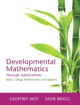 Developmental Mathematics through Applications: Basic College Mathematics and Algebra
