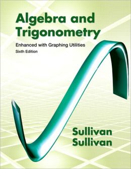 Algebra & Trigonometry Enhanced with Graphing Utilities plus MyMathLab Student Access Kit