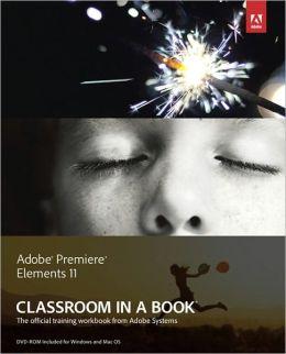 Adobe Premiere Elements 9 Classroom in a Book Sandee Adobe Creative Team