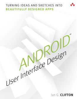 Android User Interface Design: Turning Ideas and Sketches into Beautifully Designed Apps