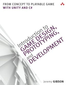Introduction to Game Design, Prototyping, and Development: From Concept to Playable Game with Unity and C#