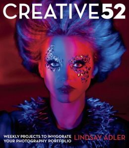Creative 52: Weekly Projects to Invigorate Your Photography Portfolio