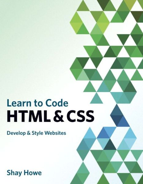 Learn to Code HTML and CSS: Develop and Style Websites