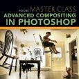 Book Cover Image. Title: Adobe Master Class:  Advanced Compositing in Photoshop: Secrets of Bringing the Impossible to Reality, Author: Bret Malley