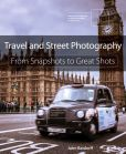 Book Cover Image. Title: Travel and Street Photography:  From Snapshots to Great Shots, Author: John Batdorff