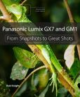 Book Cover Image. Title: Panasonic Lumix GX7 and GM1:  From Snapshots to Great Shots, Author: Rob Knight