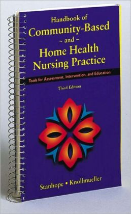 Handbook of Community-Based and Home Health Nursing Practice: Tools for Assessment, Intervention and Education