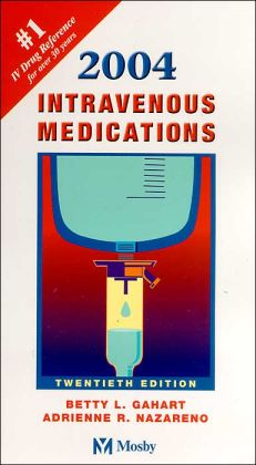 2004 Intravenous Medications: A Handbook for Nurses and Allied Health Professionals