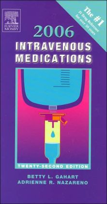 2006 Intravenous Medications: A Handbook for Nurses and Allied Health Professionals