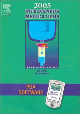 2005 Intravenous Medications - CD-ROM PDA Software: A Handbook for Nurses and Allied Health Professionals